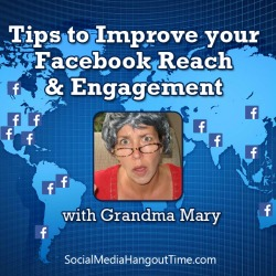 13 - Tips to Improve your Facebook Reach & Engagement with Grandma Mary