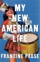 """Artwork for """"My New American Life"""" - the latest novel by Francine Prose"""