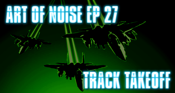 Art Of Noise Ep 27 - Track Takeoff
