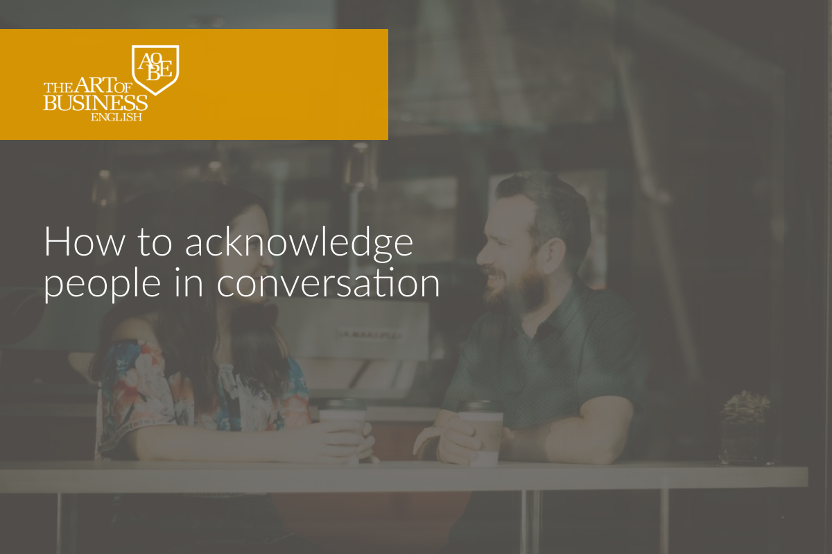 152 How to acknowledge people in conversation