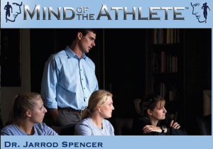 Episode 112: Interview with Dr. Jarrod Spencer The Mind of The Athlete