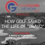 "Artwork for FGN Ep 101 – How Golf Saved The Life of ""Bravo"""