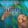 Artwork for Oregon Wildcast: The Lost Sea Otters of Oregon