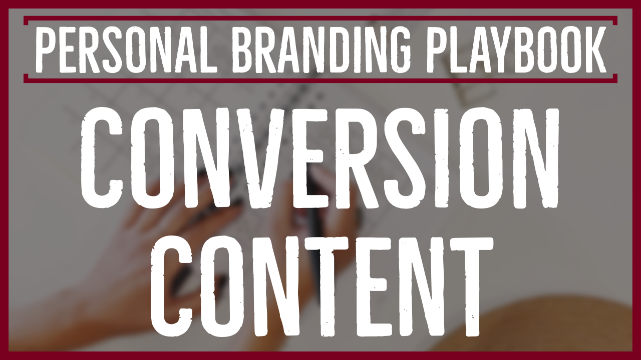 Conversion Content for Your Personal Brand