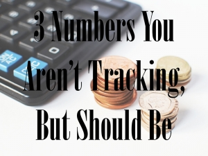 Episode 006 - 3 Numbers You Aren't Tracking, But Should Be