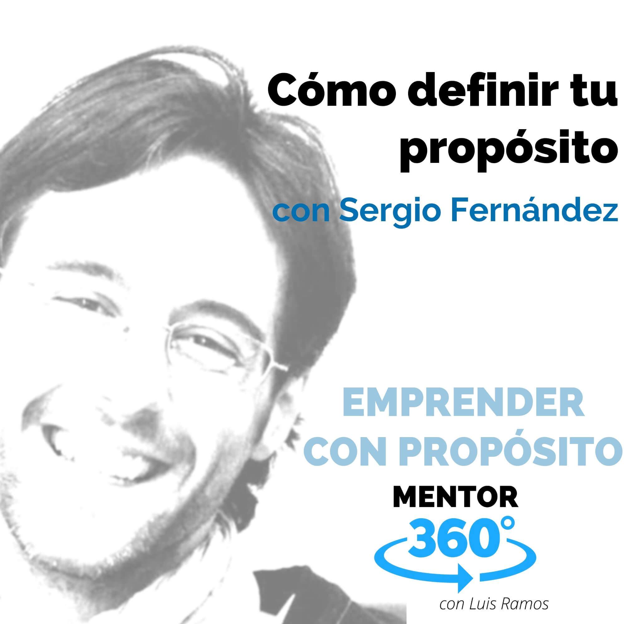 Cómo definir tu propósito, con Sergio Fernández - EMPRENDER CON PROPÓSITO