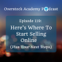 Artwork for Episode 119: Here's Where To Start Selling Online (Plus Your Next Steps)