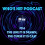Artwork for Who's He? Podcast #314 The line it is drawn, the curse it is cast