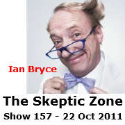 The Skeptic Zone #157 - 22.Oct.2011