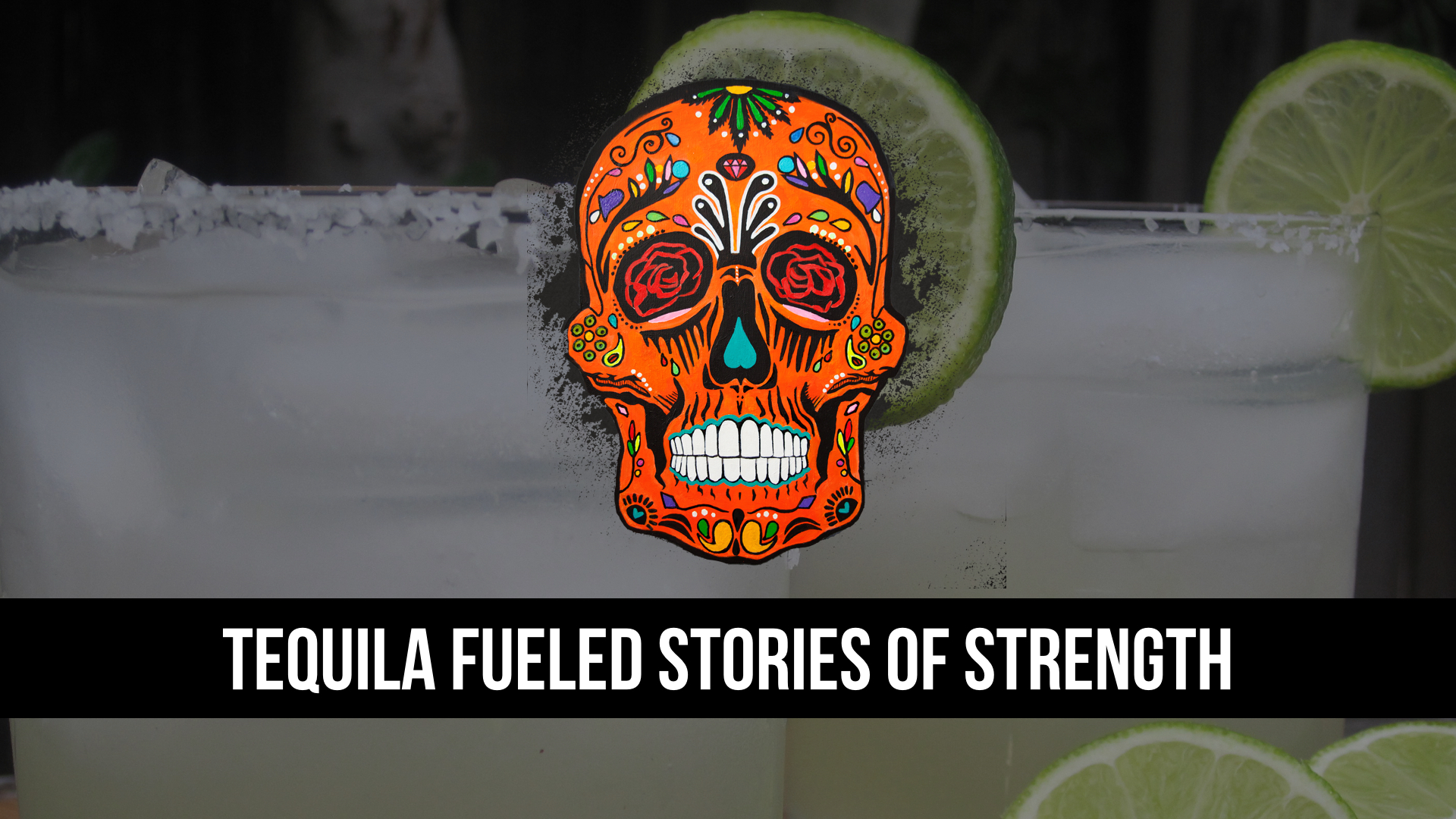 Tequila fueled stories of strength