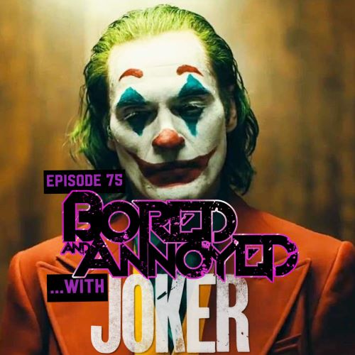 "Episode 75 - Bored and Annoyed with ""Joker"""