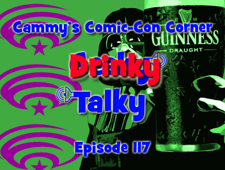 Cammy's Comic-Con Corner - Drinky Talky - Episode 117