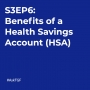 Artwork for S3EP6: The Benefits of a Health Savings Account (HSA)