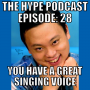 Artwork for The Hype Podcast Episode 28: You have a great singing voice