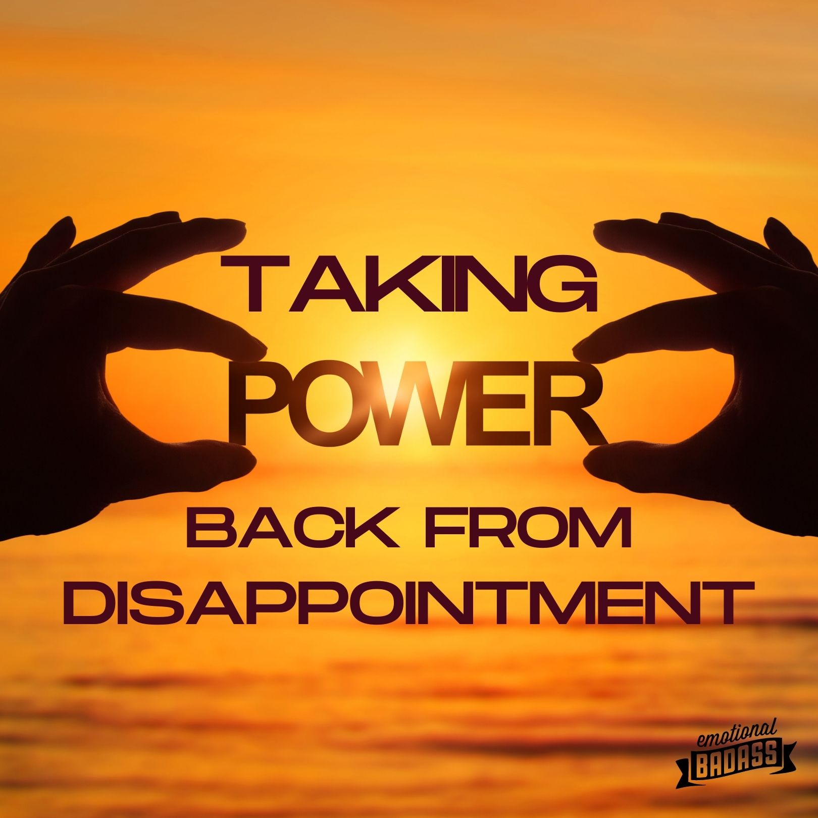 Taking our Power back from Disappointment