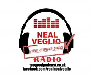 Neal Veglio's Too Good For Radio