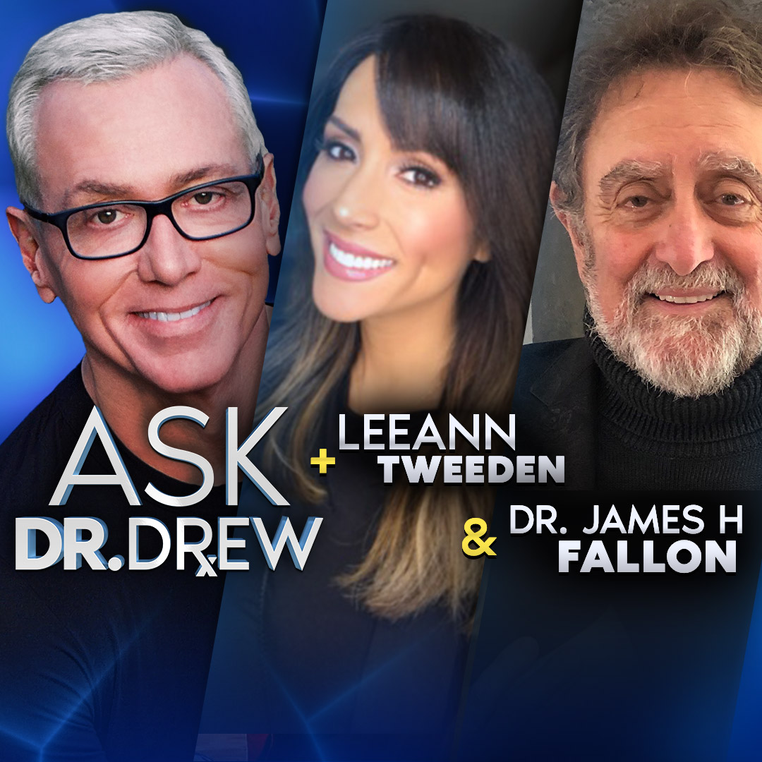Ask Dr. Drew - Dr. James Fallon & Leeann Tweeden - Episode 7