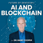 Artwork for Future of Dentistry: AI and Blockchain with Dr. Marc Cooper