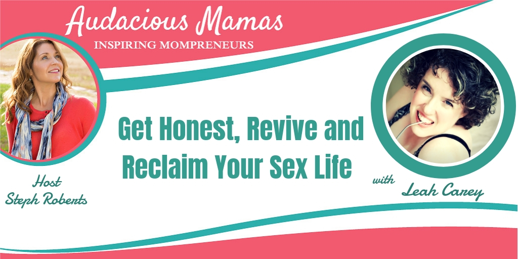 Get Honest Revive and Reclaim Your Sex Life with Leah Carey