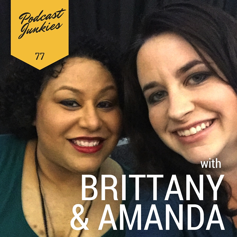 077 Brittany & Amanda | Your Words and Your Voice Impact People