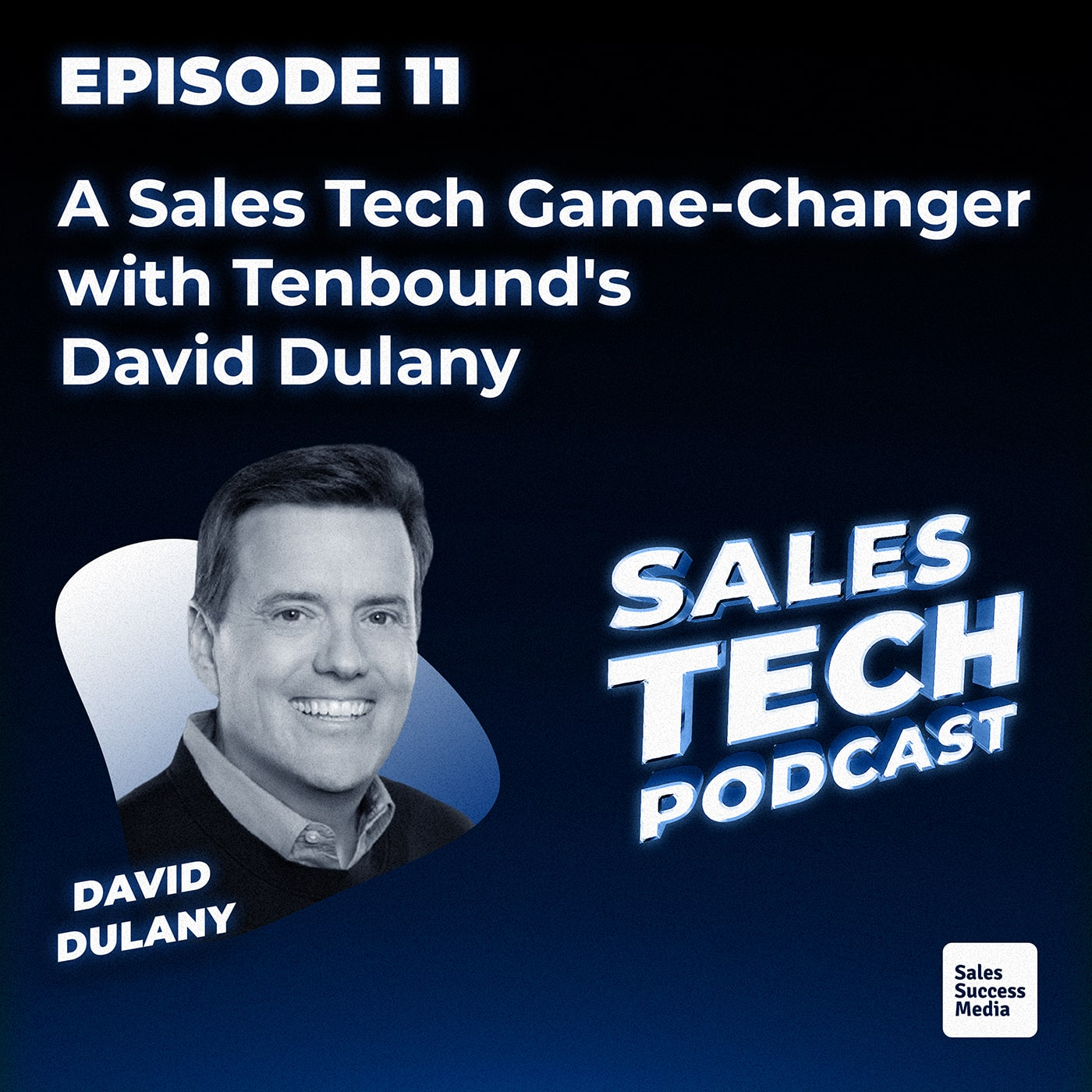 11: A Sales Tech Game-Changer with Tenbound's David Dulany