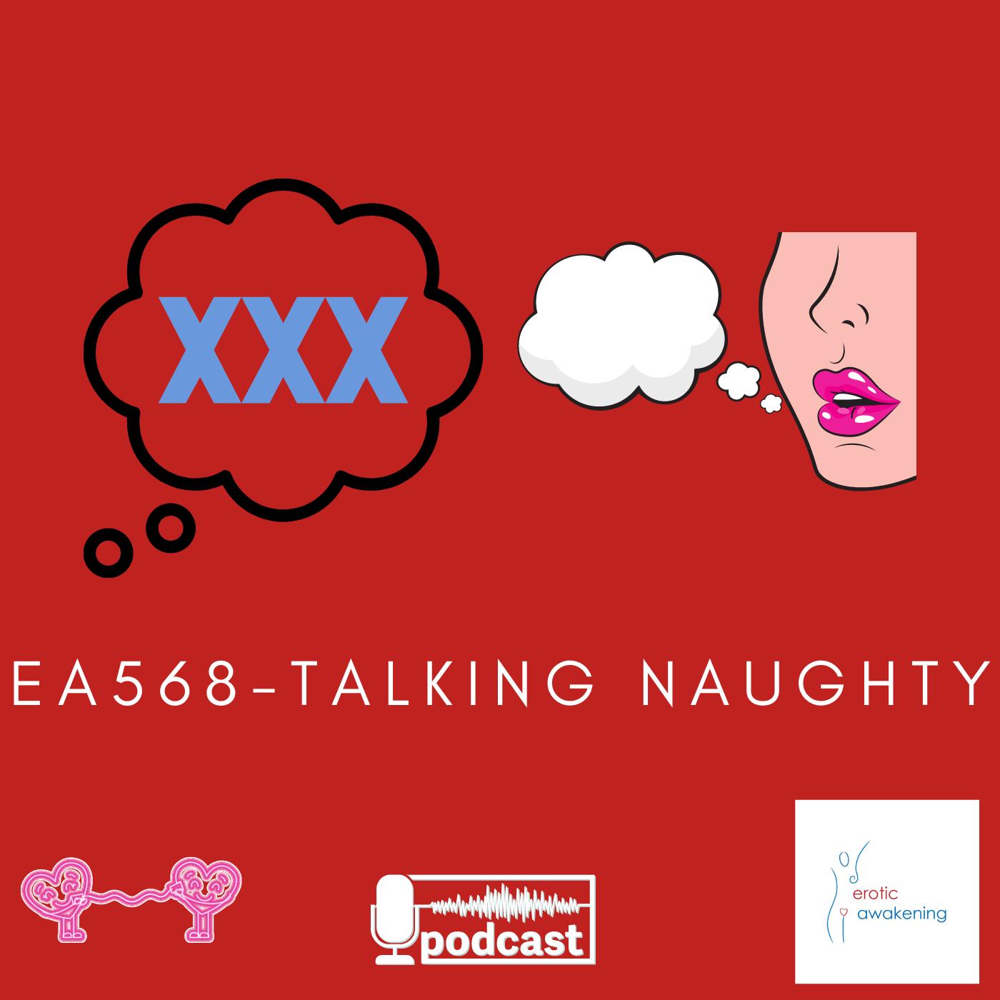Erotic Awakening Podcast - EA568 - Talking Naughty