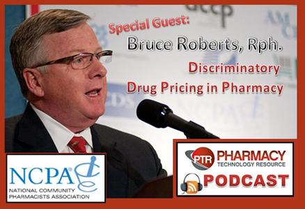 PTR PODCAST Episode 11: Discriminatory pricing in independent pharmacy with Bruce Roberts, Rph., NCPA