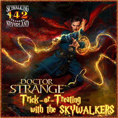 142: DOCTOR STRANGE goes Trick-Or-Treating with the Skywalkers