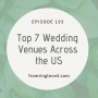 Artwork for #193 - Top 7 Wedding Venues Across the US