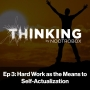 Artwork for Hard Work As The Means To Self-Actualization    Episode 3