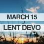 Artwork for Lenten Devotional for March 15, 2018