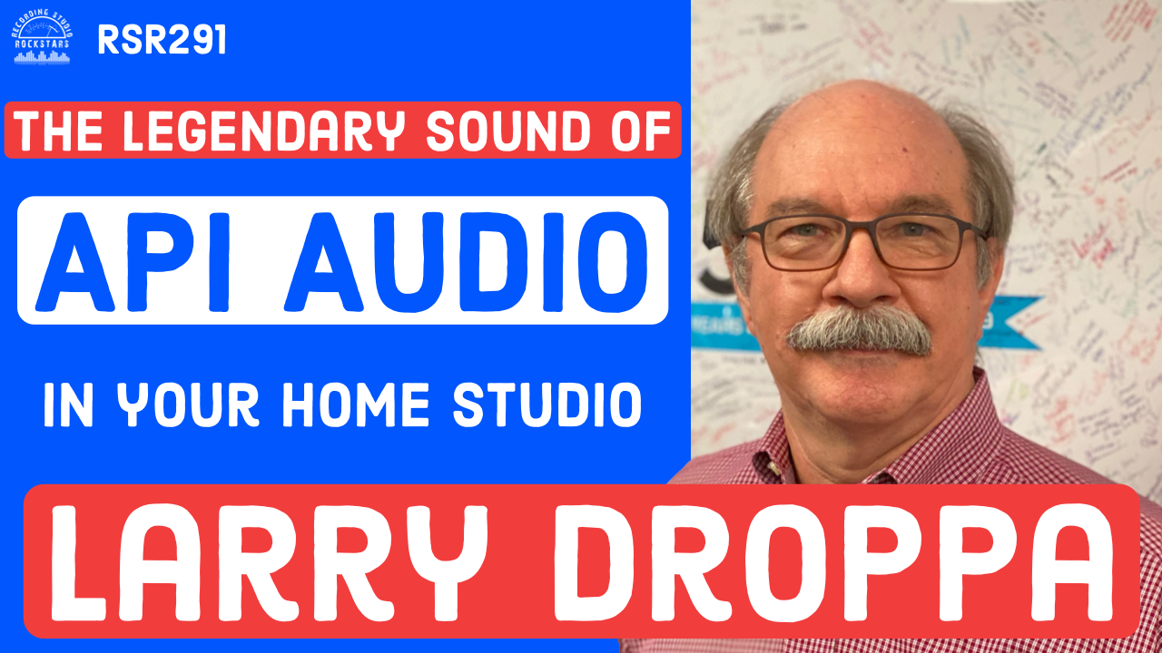 RSR291 - Larry Droppa - The Legendary Sound of API Audio in Your Home Studio