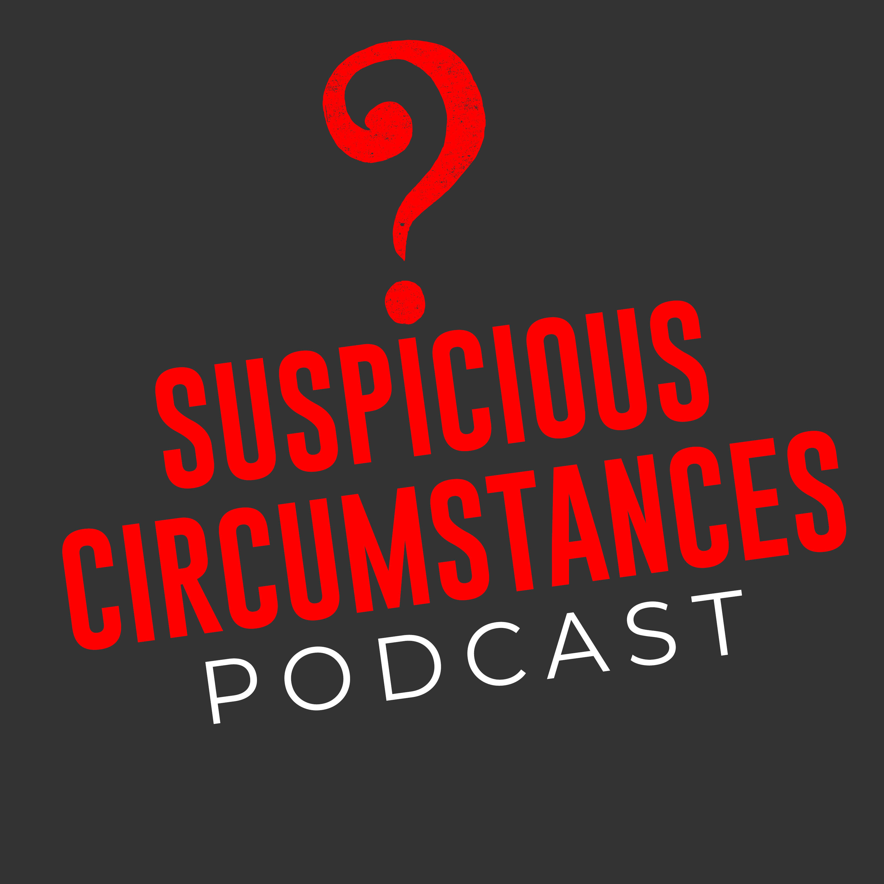 Artwork for Suspicious Circumstances Podcast: Murder, True Crime, Cults, Conspiracies, Unsolved