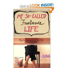 "Ready to freelance?  Learn from Michelle Goodman of ""My So-Called Freelance Life."""