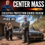 Artwork for Center Mass #65– Introduction to Executive Protection Course Review
