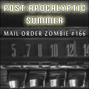 Mail Order Zombie: Episode 166 - Post-Apocalyptic Summer! The War Game, Panic in Year Zero! and Steel Dawn