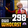 DWO WhoCast - #298 - Doctor Who Podcast
