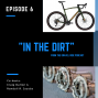 Artwork for In the Dirt 6: Aero Gravel, Internal Hubs and Cycling for mental health