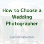 Artwork for #7 - How to Choose a Wedding Photographer- From Ring To Veil a Wedding Planning Podcast