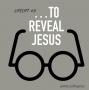 Artwork for … to Reveal Jesus (LifeLift #9)