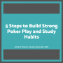 Artwork for 5 Steps to Build Strong Poker Play and Study Habits #306