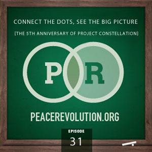 Peace Revolution episode 031: Connect the Dots, See the Big Picture / The 5th Anniversary of Project Constellation: A Root-Cause Analysis of our Culture of Fear