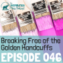Artwork for 046: Breaking Free of the Golden Handcuffs