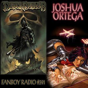 Fanboy Radio #391 - Joshua Ortega