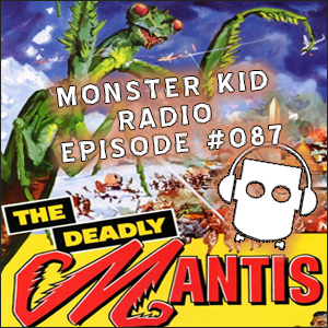 Monster Kid Radio #087 - Andy Camble vs. The Deadly Mantis