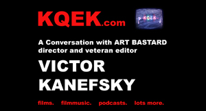 KQEK.com --- Interview with Victor Kanefsky, director of Art Bastard (2016)