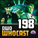 DWO WhoCast - #198 - Doctor Who Podcast