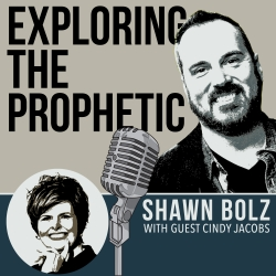 Exploring the Prophetic With Shawn Bolz: Exploring the Prophetic
