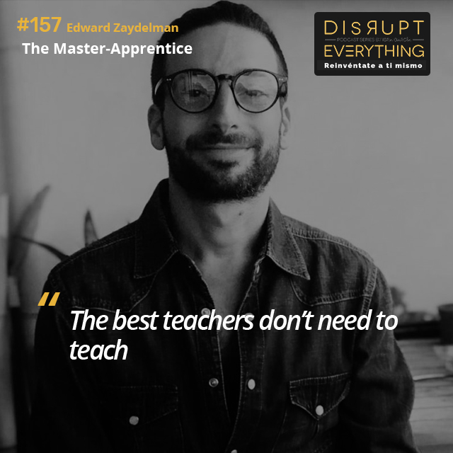 Edward Zaydelman: how to be a master-apprentice - Disrupt Everything  #157