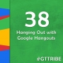 Artwork for Hanging Out with Google Hangouts - GTT038